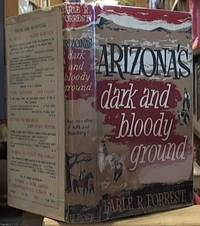image of Arizona's Dark and Bloody Ground; An Authentic Account of the Sanguinary Pleasant Valley Vendetta That Swept through Arizona's Cattle Land in the late Eighteen-Eighties – The Graham-Tewksbury Feud