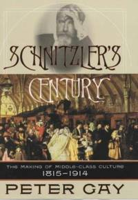 Schnitzler's Century: The Making of the Middle Class Culture 1815 1914