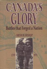 Canada's Glory: Battles that Forged a Nation