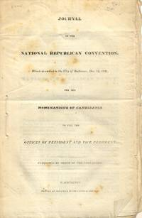 Journal of the National Republican Convention, Which Assembled in the City  of Baltimore, Dec. 12, 1831 for the Nomination of Candidates to Fill the  Offices of President and Vice President