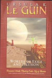 """Worlds of Exile and Illusion: """"Rocannon's World"""", """"Planet of Exile"""", """"City of Illusions"""" - Three Complete Hainish Novels in Omnibus Edition"""