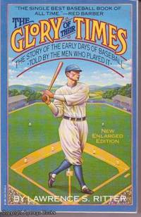 image of The Glory of Their Times: The story of the early days of baseball - told by the men who played it