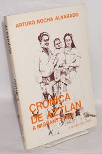 Cronica de Aztlan; a migrant's tale