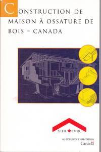 Construction de maison à ossature de bois - Canada.  Édition unités mpériales et métriques.