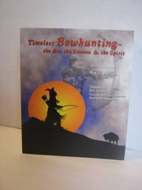 Timeless Bowhunting- the art, the science, the spirit