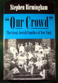"OUR CROWD"": THE GREAT JEWISH FAMILIES OF NEW YORK (MODERN JEWISH HISTORY) by  Stephen Birmingham - Paperback - [1996] - from May Day Books and Biblio.com"