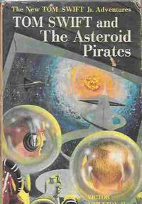 Tom Swift and the Asteroid Pirates (The New Tom Swift Jr. Adventures #21) by  Victor II Appleton - 1963 - from Orielis' Books and Biblio.com