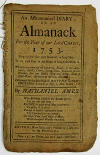 AN ASTRONOMICAL DIARY, OR, AN ALMANACK FOR THE YEAR OF OUR LORD CHRIST, 1753. CALCULATED FOR THE MERIDIAN OF BOSTON IN NEW- ENGLAND