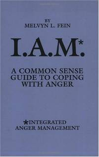 I.A.M.: Common Sense Guide to Coping with Anger (Integrated Anger Management): A Common Sense...