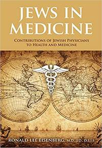 Jews in Medicine: Jewish Physicians and their Contributions to Health and Medical Advances