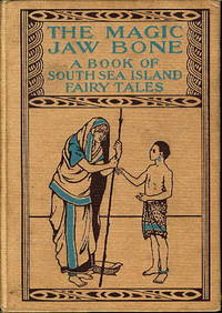 THE MAGIC JAW BONE: A Book of Fairy Tales from the South Sea Islands.
