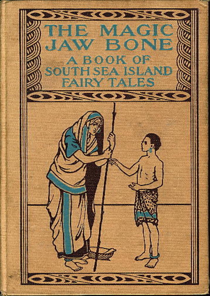 THE MAGIC JAW BONE: A Book of Fairy Tales from the South Sea Islands  by  Hartwell illustrator] James - First Edition - (1906 ) - from Bookfever com,