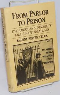 From Parlor to Prison: five American Suffragists talk about their lives