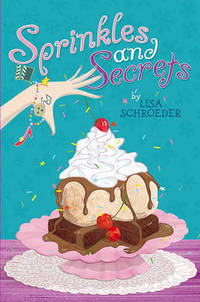 Sprinkles and Secrets by Lisa Schroeder - Hardcover - from The Saint Bookstore and Biblio.com