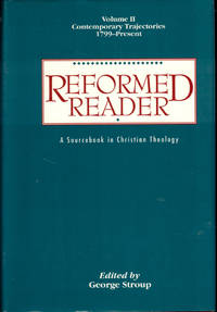 Reformed Reader: A Sourcebook in Christian Theology Volume Two, Contemporary Trajectories 1799-Present