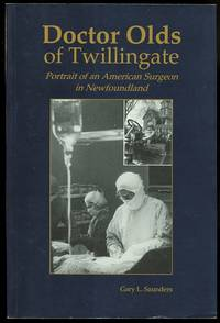image of DOCTOR OLDS OF TWILLINGATE: PORTRAIT OF AN AMERICAN SURGEON IN NEWFOUNDLAND.