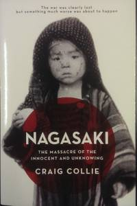 Nagasaki : the massacre of the innocent and unknowing.