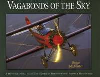 Vagabonds of the Sky: A Photographic History of America's Barnstorming Pilots & Daredevils