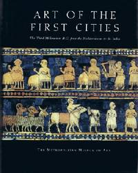 Art of the First Cities: The Third Millennium from the Mediterranean to  the Indus