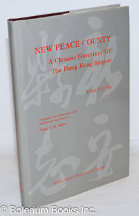 image of New Peace County - A Chinese Gazetteer of the Hong Kong Region - prepared for press and with additional material by Hugh D.R. Baker
