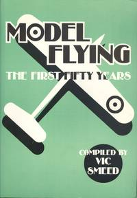 Model Flying: The First Fifty Years by V. E. Smeed (Compiler) - 1st  Edition - 1987 - from Dereks Transport Books and Biblio.co.uk