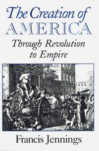 The Creation of America Through Revolution to Empire
