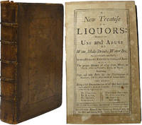 A New Treatise on Liquors: Wherein the Use and Abuse of Wine, Malt-Drinks, Water, &C. Are Particularly Consider'd in Many Diseases, and Ages. ..