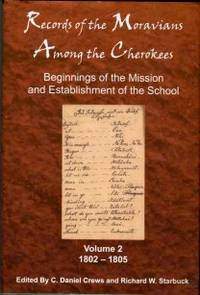 Records Of The Moravians Among The Cherokees: Beginnings Of The Mission And Establishment Of The School: Volume 2, 1802-1805