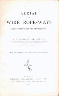 Aerial or Wire Rope-Ways, Their Construction and Management. [ a new and improved work containing (corrected) material from the Author's Earlier Work ' Aerial or Wire-Rope Tramways'] Ropeways