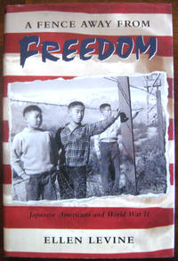 A Fence Away From Freedom: Japanese Americans and World War II