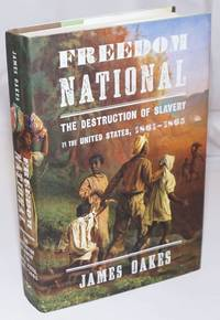 image of Freedom National; The Destruction of Slavery in the United States, 1861-1865