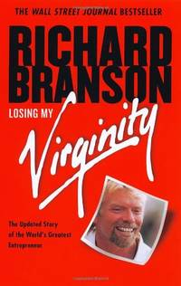 Losing My Virginity: How I've Survived  Had Fun  and Made a Fortune Doing Business My Way