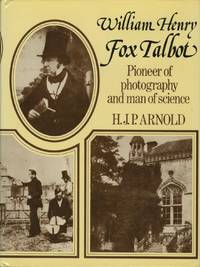 WILLIAM HENRY FOX TALBOT: PIONEER OF PHOTOGRAPHY AND MAN OF SCIENCE