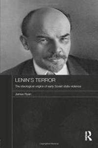 Lenin's Terror: The Ideological Origins of Early Soviet State Violence (Routledge Contemporary...