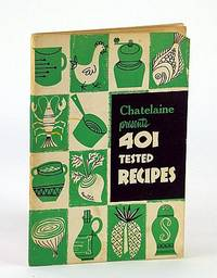 Chatelaine Presents 401 (Four-Hundred and One) Tested Recipes - A Chatelaine Cookbook (Cook Book)