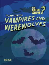 The Mystery of Vampires and Werewolves? (Can Science Solve?)