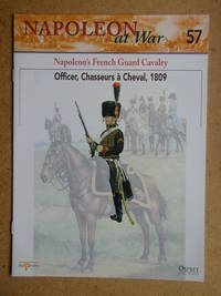 Napoleon at War. No. 57. Napoleon's French Guard Cavalry. Officer, Chasseurs a Cheval, 1809.