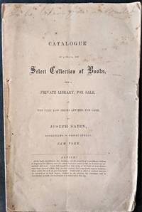 Catalogue of a Small, but Select Collection of Books, from a Private Library, for Sale, at the Very Low Prices Affixed, for Cash