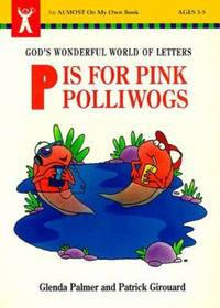 P Is for Pink Polliwogs : God's Wonderful World of Letters