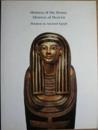 image of Mistress of the House, Mistress of Heaven: Women in Ancient Egypt