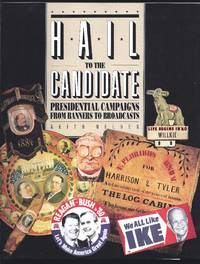 Hail to the Candidate: Presidential Campaigns from Banners to Broadcasts by  Keith E Melder - Paperback - First Thus 1st Printing - 1992 - from Granada Bookstore  (Member IOBA) and Biblio.com