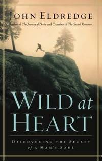Wild at Heart : Discovering the Secret of a Man's Soul by John Eldredge - Hardcover - 2001 - from ThriftBooks and Biblio.co.uk