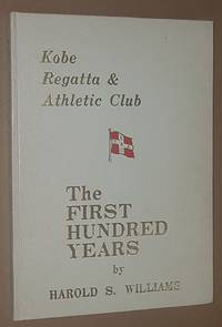 Kobe Regatta & Athletic Club: the First Hundred Years