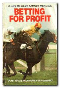 Betting for Profit  Flat Racing and National Hunt Systems to Help You Win