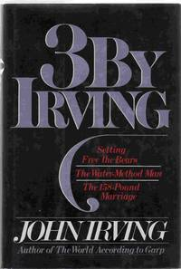 3 by Irving. Setting Free The Bears; The Water-Method Man; The 158-Pound Marriage