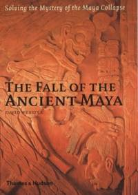 image of The Fall of the Ancient Maya: Solving the Mystery of the Maya Collapse