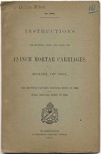 image of Instructions for Mounting, Using, and Caring for 12-Inch Motor Carriages, Model of 1891, for Mounting Cast-Iron Mortars, Model of 1886, and Steel Mortars, Models of 1890