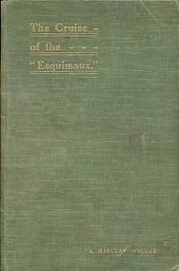 The Cruise of the Esquimaux [Steam Whaler] to Davis Straits and Baffin Bay April - October, 1899
