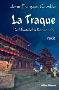 La Traque - De Montréal À Katmandou by Jean-François Capelle - Paperback - 2009 - from Editions Dedicaces (SKU: 0000027)