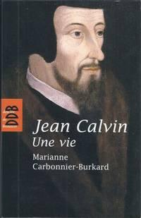 Jean Calvin Une vie